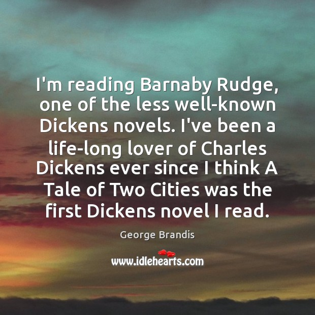 I'm reading Barnaby Rudge, one of the less well-known Dickens novels. I've George Brandis Picture Quote