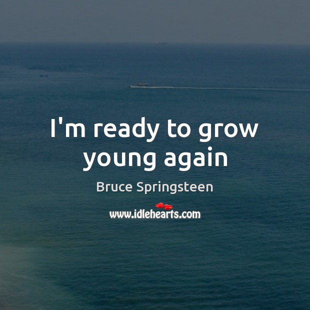 I'm ready to grow young again Image