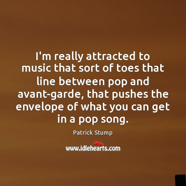 Image, I'm really attracted to music that sort of toes that line between