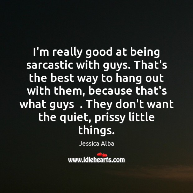 I'm really good at being sarcastic with guys. That's the best way Sarcastic Quotes Image