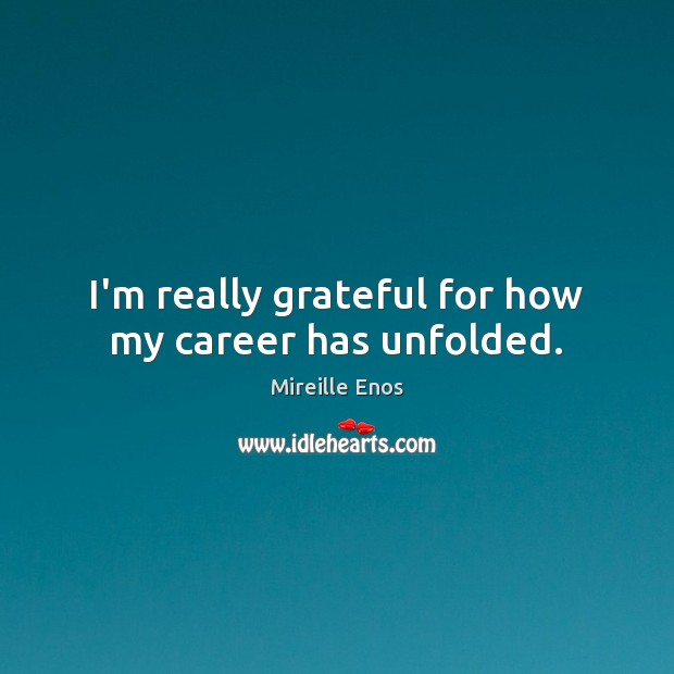I'm really grateful for how my career has unfolded. Mireille Enos Picture Quote