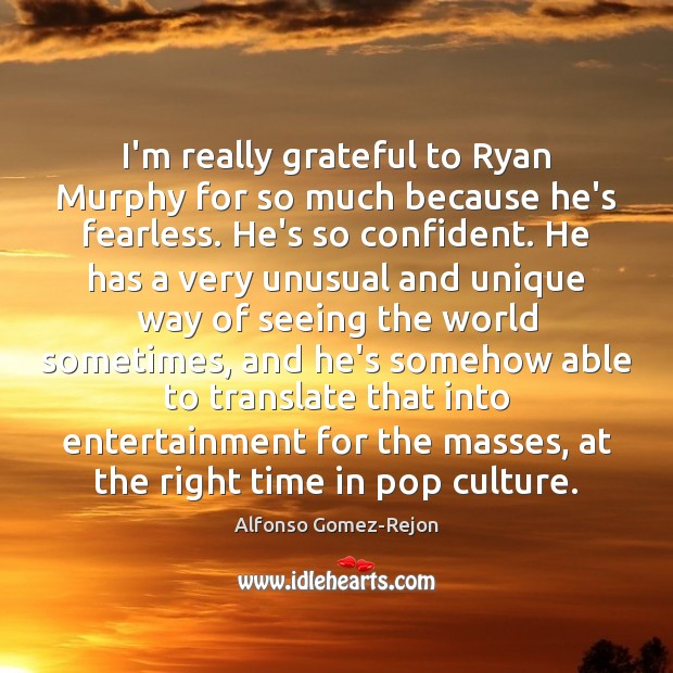 Image, I'm really grateful to Ryan Murphy for so much because he's fearless.