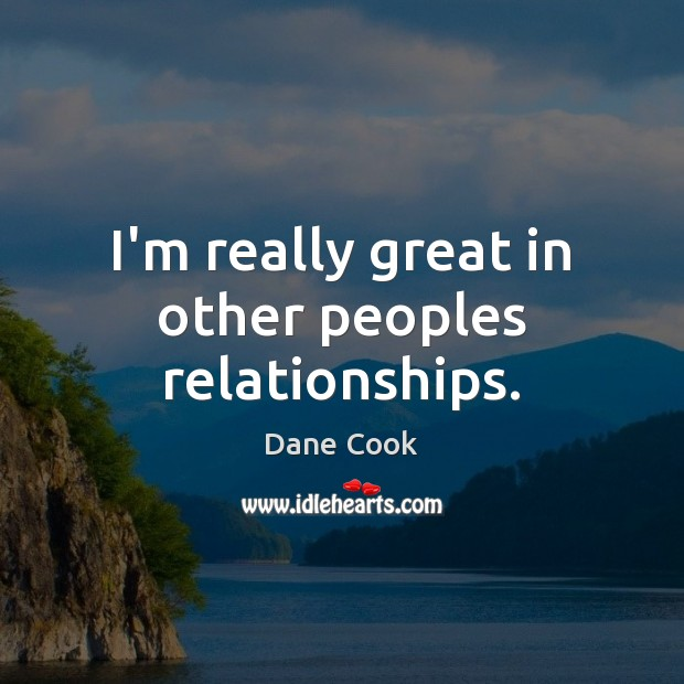 I'm really great in other peoples relationships. Image
