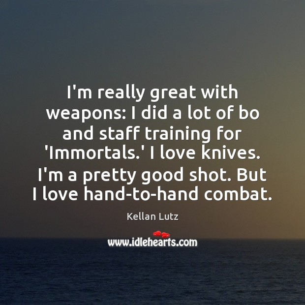 I'm really great with weapons: I did a lot of bo and Image