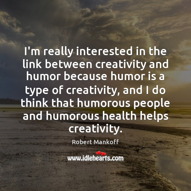 Image, I'm really interested in the link between creativity and humor because humor