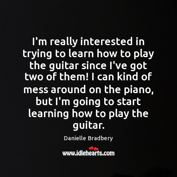 Image, I'm really interested in trying to learn how to play the guitar