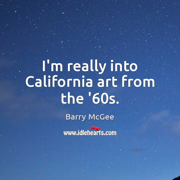 Image, I'm really into California art from the '60s.
