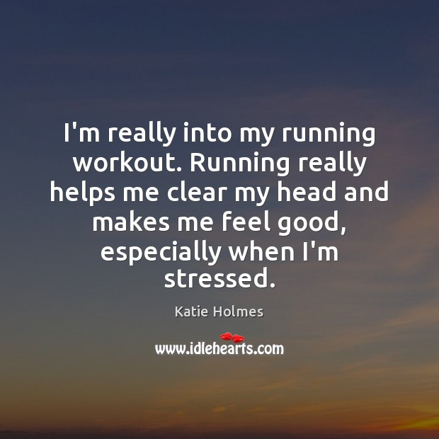I'm really into my running workout. Running really helps me clear my Image
