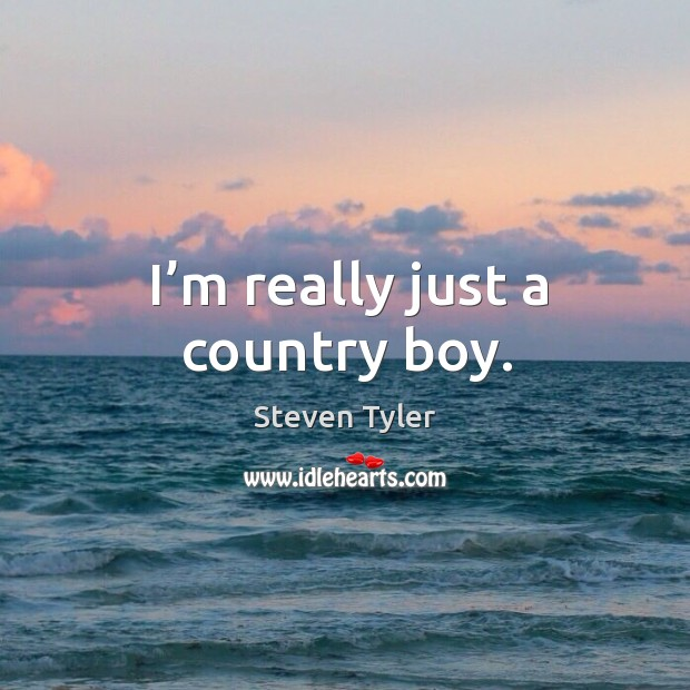 I'm really just a country boy. Image