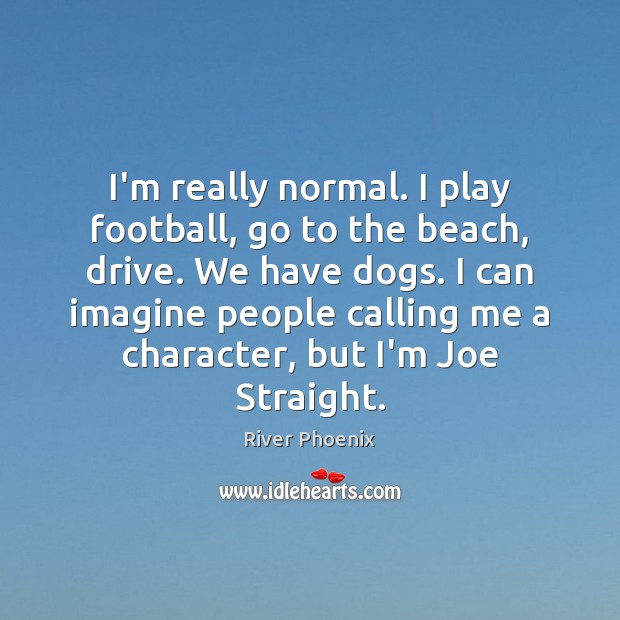 I'm really normal. I play football, go to the beach, drive. We Football Quotes Image