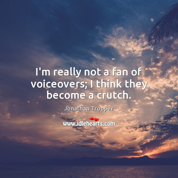 I'm really not a fan of voiceovers; I think they become a crutch. Image
