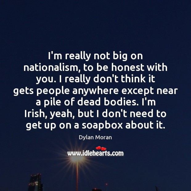 I'm really not big on nationalism, to be honest with you. I Image