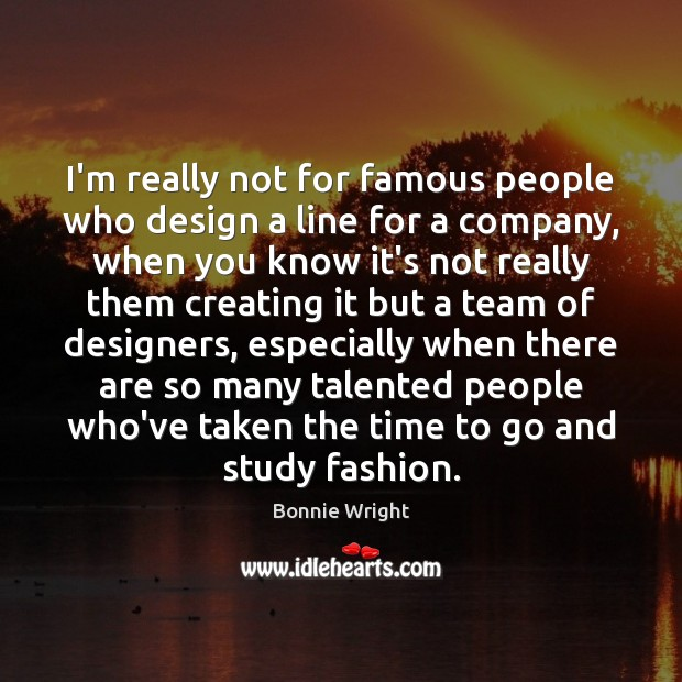 I'm really not for famous people who design a line for a Image