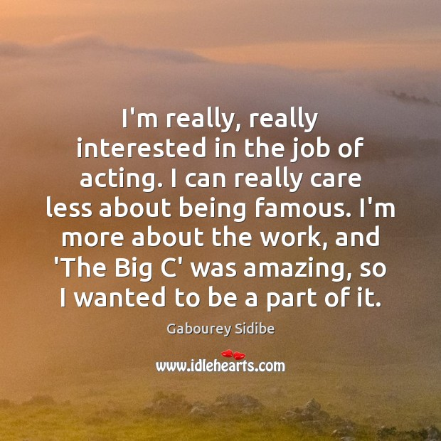 I'm really, really interested in the job of acting. I can really Gabourey Sidibe Picture Quote