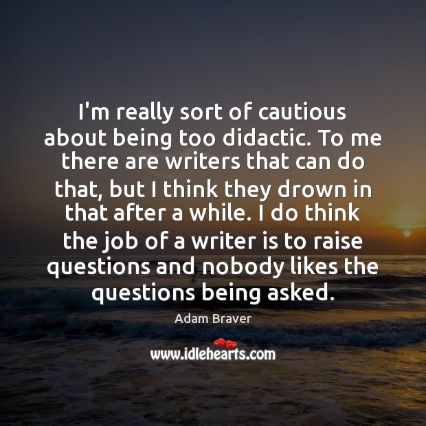 Image, I'm really sort of cautious about being too didactic. To me there