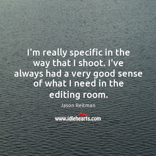 I'm really specific in the way that I shoot. I've always had Jason Reitman Picture Quote