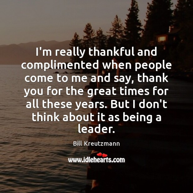Image, I'm really thankful and complimented when people come to me and say,