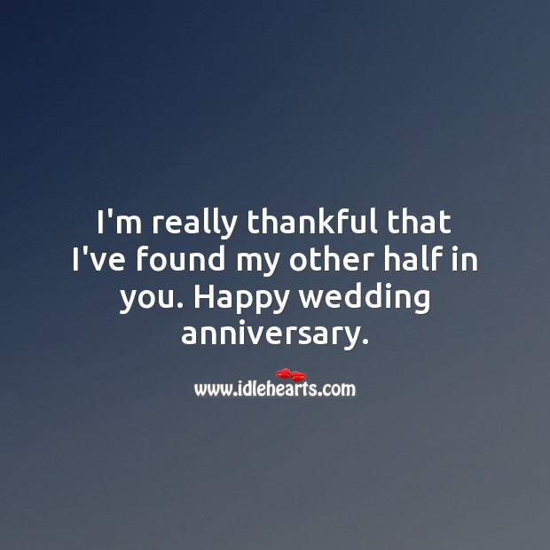 I'm really thankful that I've found my other half in you. Wedding Anniversary Quotes Image