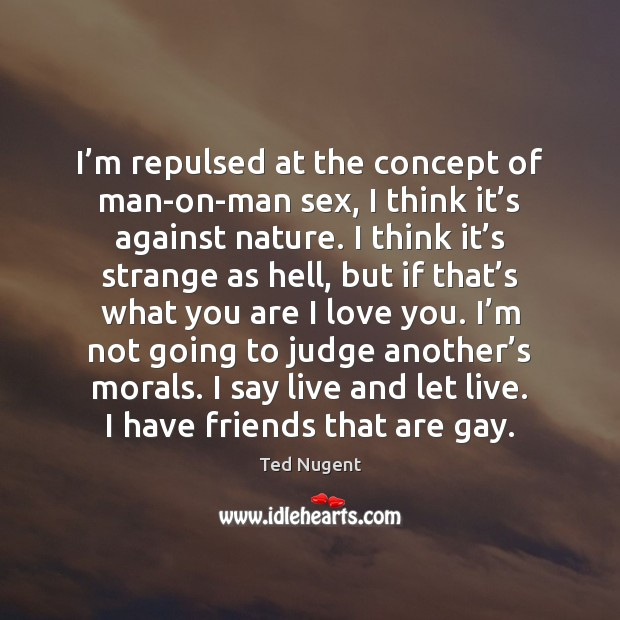 I'm repulsed at the concept of man-on-man sex, I think it' Image