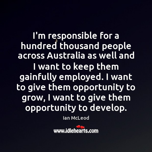 I'm responsible for a hundred thousand people across Australia as well and Image