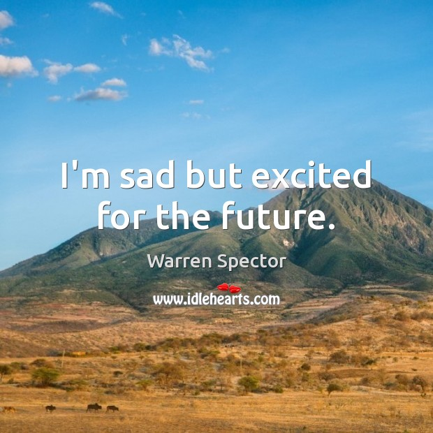 I'm sad but excited for the future. Image