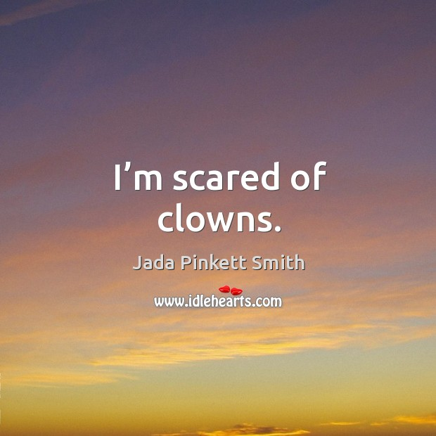 Image, I'm scared of clowns.