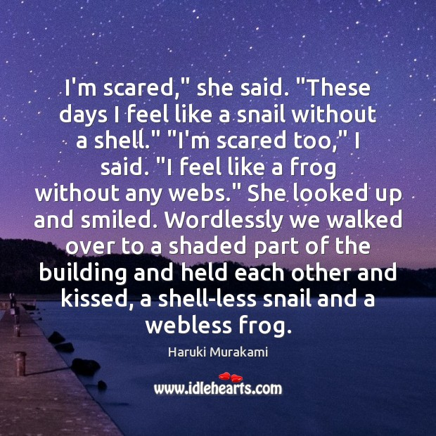 """Image, I'm scared,"""" she said. """"These days I feel like a snail without"""