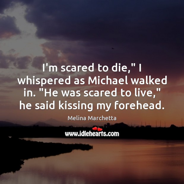 "I'm scared to die,"" I whispered as Michael walked in. ""He was Melina Marchetta Picture Quote"