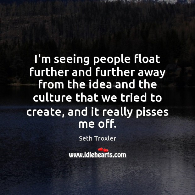 I'm seeing people float further and further away from the idea and Image