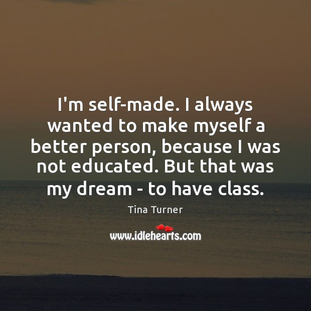 Image, I'm self-made. I always wanted to make myself a better person, because