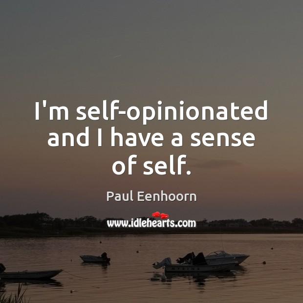 I'm self-opinionated and I have a sense of self. Image