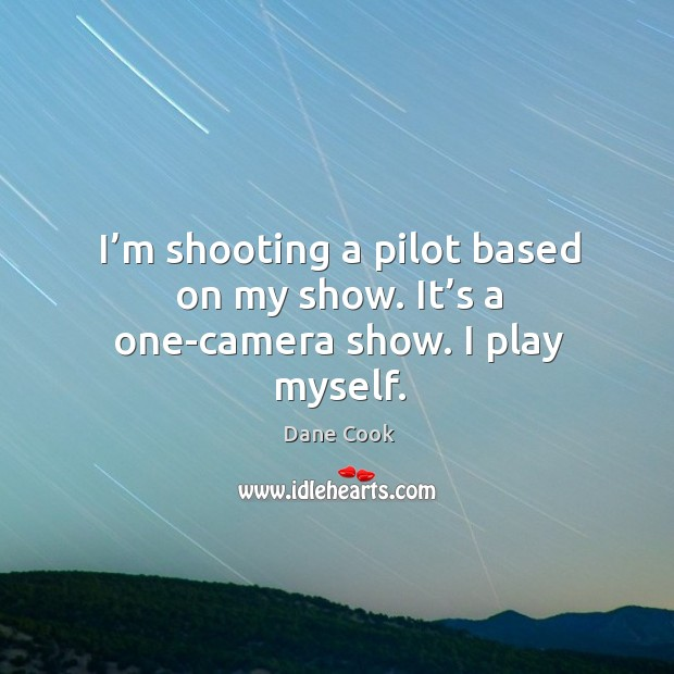I'm shooting a pilot based on my show. It's a one-camera show. I play myself. Image