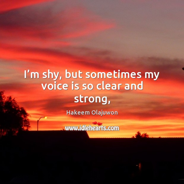 I'm shy, but sometimes my voice is so clear and strong, Image