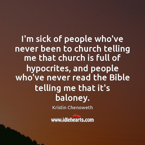 I'm sick of people who've never been to church telling me that Kristin Chenoweth Picture Quote