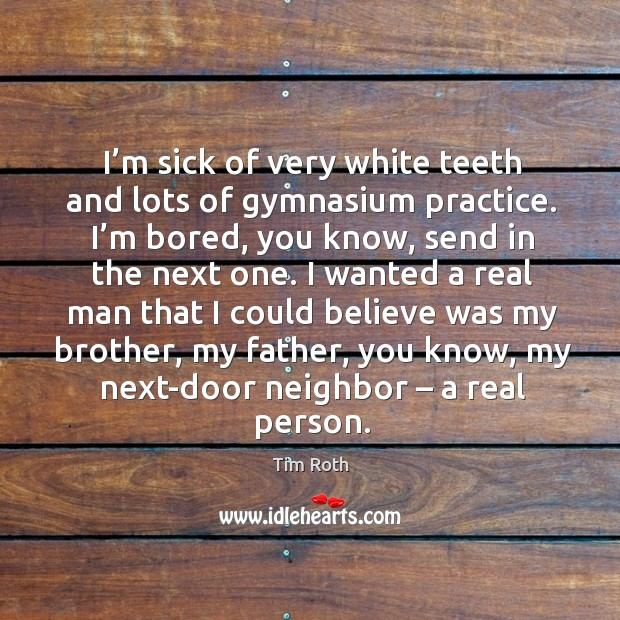 I'm sick of very white teeth and lots of gymnasium practice. Image