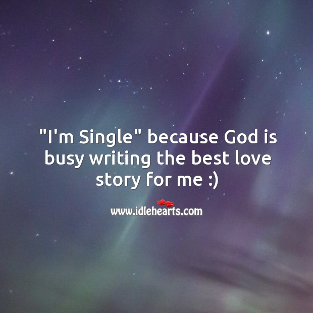 """""""I'm Single"""" because God is busy writing the best love story for me. Best Love Quotes Image"""