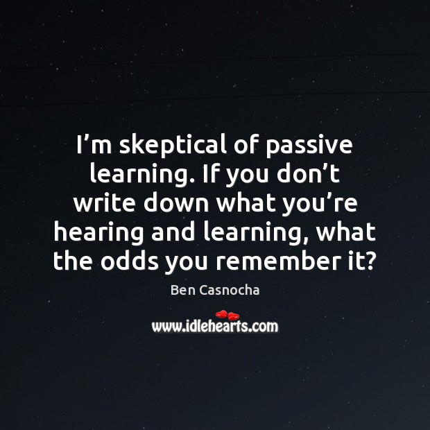 I'm skeptical of passive learning. If you don't write down Image