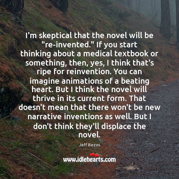 """I'm skeptical that the novel will be """"reinvented."""" If you start Jeff Bezos Picture Quote"""
