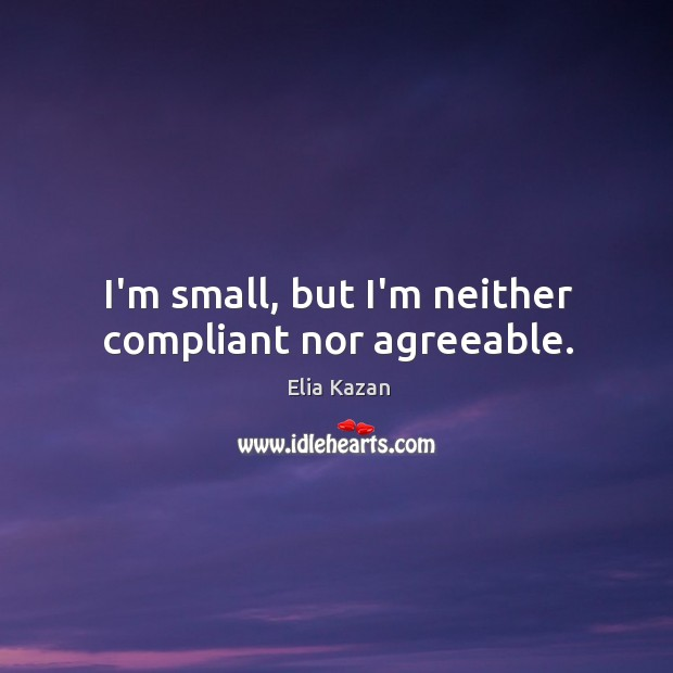 I'm small, but I'm neither compliant nor agreeable. Image