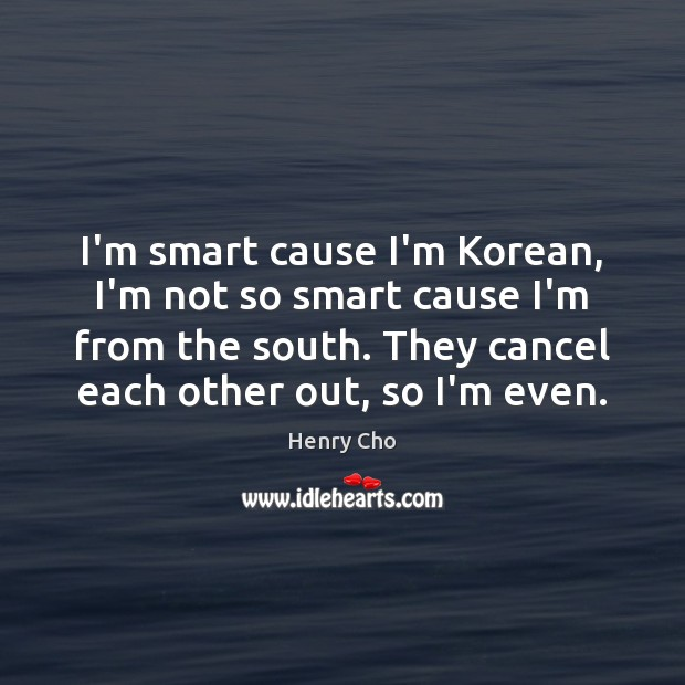 I'm smart cause I'm Korean, I'm not so smart cause I'm from Image