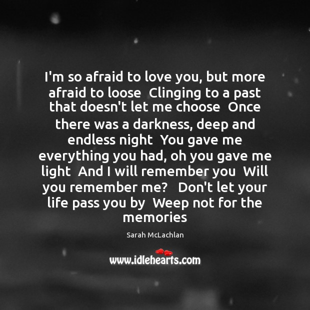Image, I'm so afraid to love you, but more afraid to loose  Clinging