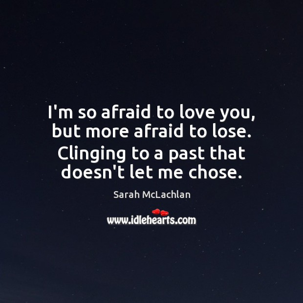 Image, I'm so afraid to love you, but more afraid to lose. Clinging