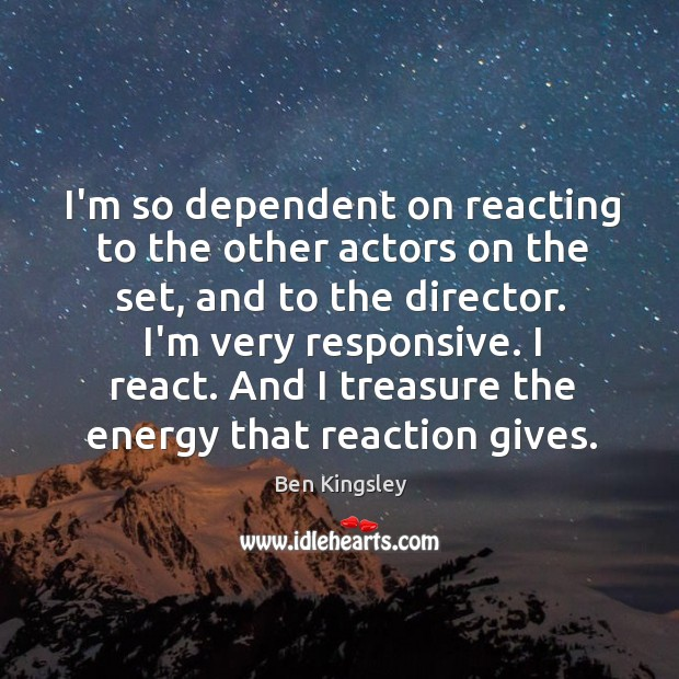 I'm so dependent on reacting to the other actors on the set, Image