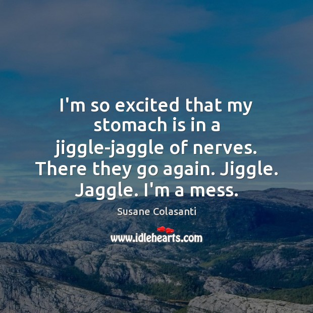 Susane Colasanti Picture Quote image saying: I'm so excited that my stomach is in a jiggle-jaggle of nerves.