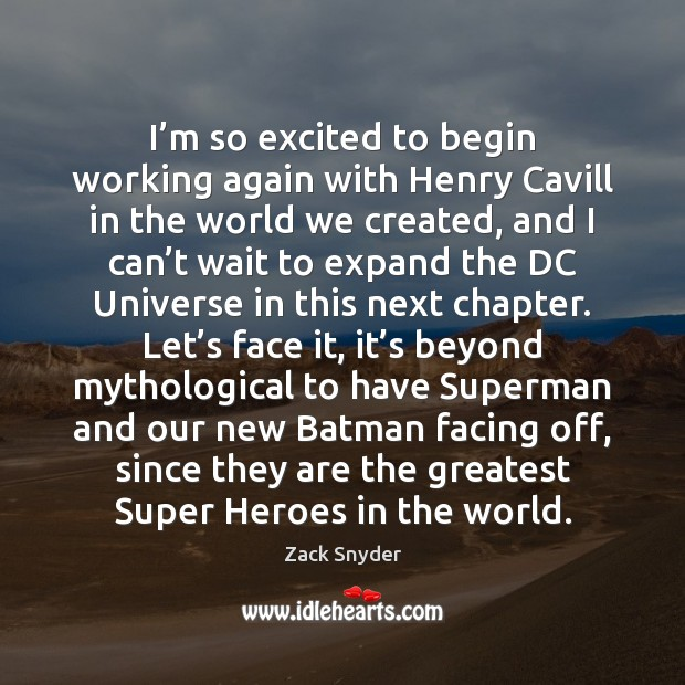 I'm so excited to begin working again with Henry Cavill in Zack Snyder Picture Quote