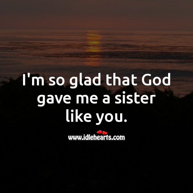 I'm so glad that God gave me a sister like you. Birthday Messages for Sister Image