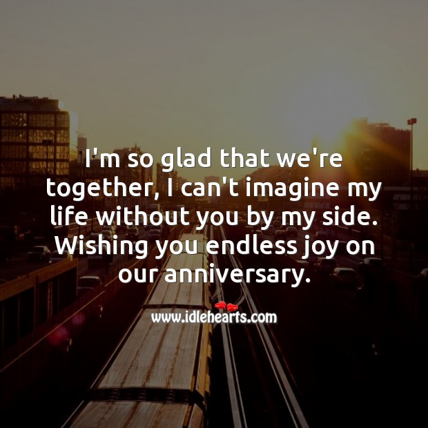 I'm so glad that we're together, I can't imagine my life without you. Life Without You Quotes Image