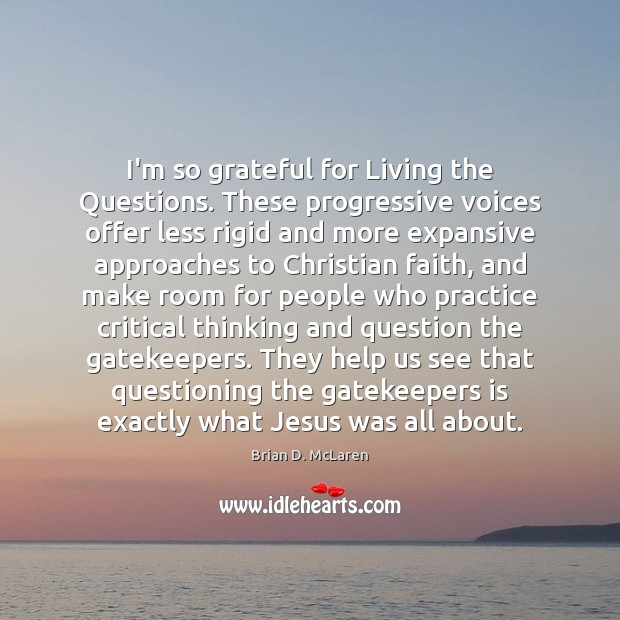 I'm so grateful for Living the Questions. These progressive voices offer less Brian D. McLaren Picture Quote