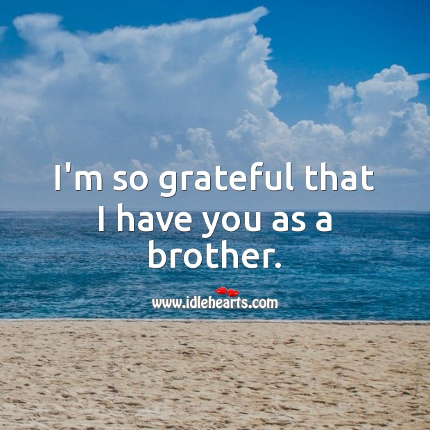I'm so grateful that I have you as a brother. Birthday Messages for Brother Image