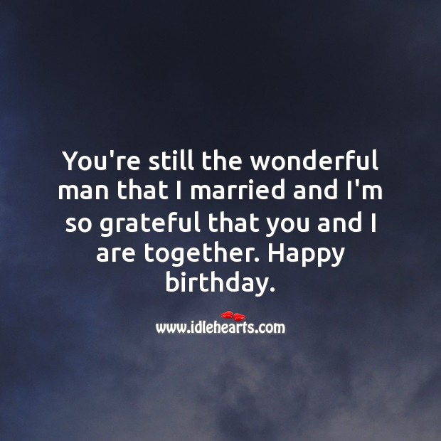 I'm so grateful that you and I are together. Happy birthday. Happy Birthday Messages Image